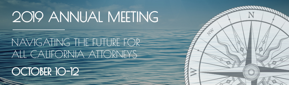 Annual Meeting Banner. Navigating the future for all California attorneys. October 10 to 12.