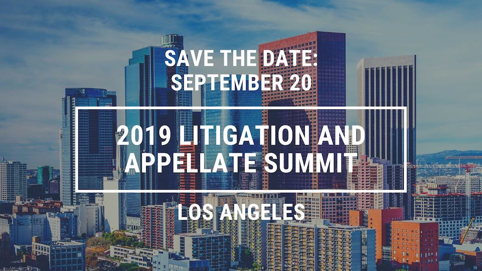 Save the Date: September 20 2019 Litigation and Appellate Summit in Los Angeles