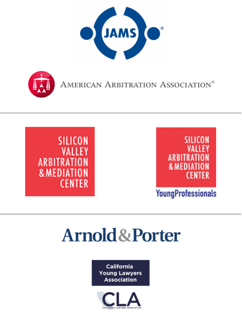 Thank you to our sponsors:  JAMS; American Arbitration Association; Supporting Sponsors: Silicon Valley Arbitration & Mediation Center (SVAMC); and Site Sponsor: Arnold & Porter