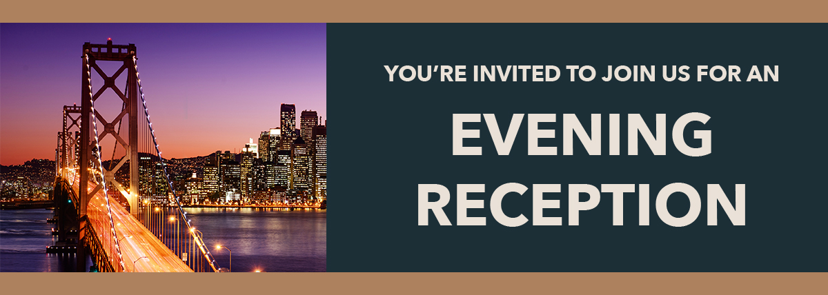 Join us for a special Evening Reception in San Francisco.