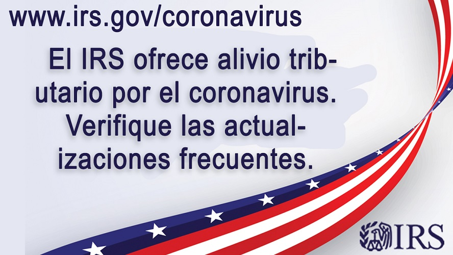El IRS ofrece alivio tributario por el coronavirus. Verifique law antualizaciones frecuentes.