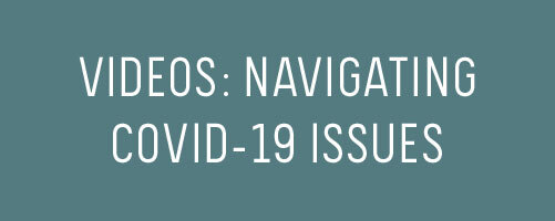 videos: navigating covid-19 issues