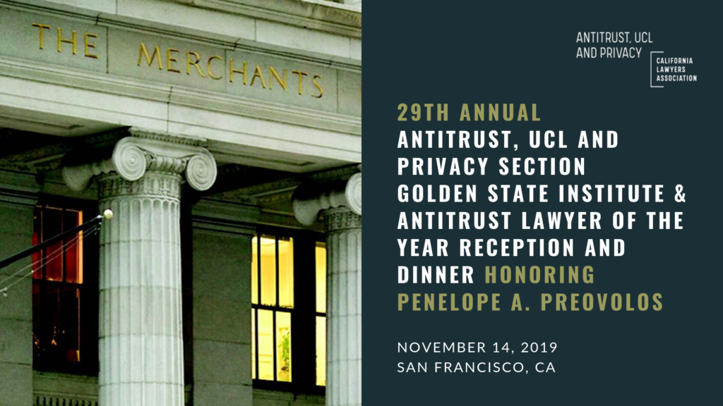 29th Annual Antitrust, UCL and Privacy Section.  Golden State Institute & Antitrust Lawyer of the Year Reception and Dinner Honoring Penelope A. Preovolos.