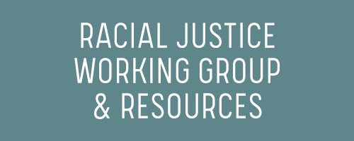 Racial Justice Working Group & Resources