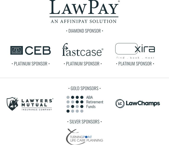 Diamond Sponsor: LawPay;  Platinum Sponsor: CEB, Fastcase, Xira; Gold Sponsors: Lawyers' Mutual, ABA Retirement Funds, LawChamps; Silver Sponsor: Turning Point Life Care Planning