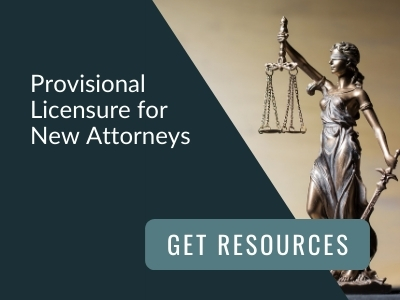 Image reads: Provisional licensure for new attorneys. Get resources