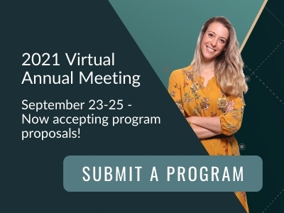 2021 Virtual Annual Meeting. September 23-25 - Now accepting program proposals! Submit a program