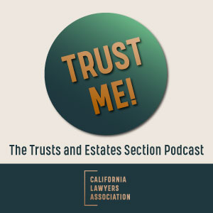 Trust Me!  The Trusts and Estates Section podcast